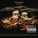 LIMP BIZKIT / Chocolate Starfish & The Hot Dog Flavored Water