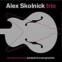 ALEX SKOLNICK TRIO / Goodbye To Romance:Standards For A New Generation