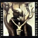 CELTIC FROST / To Mega Therion