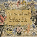 FAIR TO MIDLAND / Fables From A Mayfly: What I Tell You Three Tmies Is True