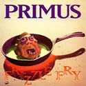 PRIMUS / Frizzle Fry