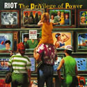 RIOT / The Privilege Of Power