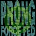 PRONG / Force Fed
