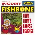 FISHBONE / Chim Chim's Badass Revenge