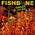 FISHBONE / Crazy Glue