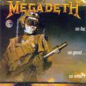 MEGADETH / So Far, So Good…So What!