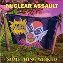 NUCLEAR ASSAULT / Something Wicked